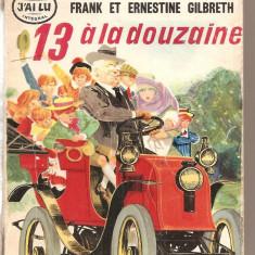 (C4956) 13 A LA DOUZAINE PAR FRANK ET ERNESTINE GILBERTH, EDITURA