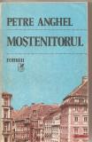 (C4945) MOSTENITORUL DE PETRE ANGHEL, EDITURA CARTEA ROMANEASCA, 1986
