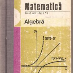 (C4916) MATEMATICA. ALGEBRA, MANUAL PENTRU CLASA A X-A, AUTORI: C. NASTASESCU, C. NITA, S. POPA, EDP, 1982 - Carte Matematica
