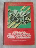 UTILAJUL SI TEHNOLOGIA PRELUCRARII PRIN ASCHIERE - M.VOICU , P.SZEL ,R.GHILEZAN