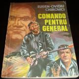 COMANDO PENTRU GENERAL - Eugen - Ovidiu Chirovici - Roman, Anul publicarii: 1991