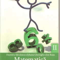 (C4926) MATEMATICA PENTRU CLASA A VI-A DE DUMITRU SAVULESCU, IOHANA GHEORGHE SI ION ROSU, PARTEA II, EDITURA CLUBUL MATEMATICIENILOR, 2011 - Carte Matematica