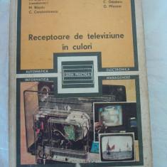 RECEPTOARE DE TELEVIZIUNE IN CULORI  - M. Silisteanu, M. Basoiu, C. Constantinescu