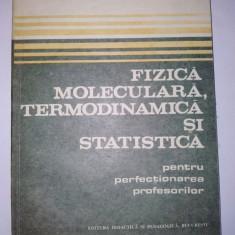 Fizica moleculara, termodinamica si statistica pentru perfectionarea profesorilor - Ed. Didactica si pedagogica Bucuresti 1983 - Carte Fizica