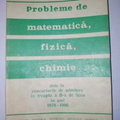 Probleme de matematica, fizica, chimie de la concursurile de admitere in treapta a II - a de liceu in anii 1978 - 1986  Mihai Chiriac Aurica Sova  Ed., Alta editura