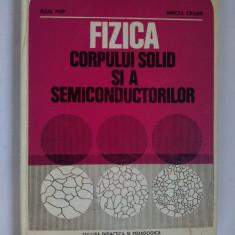 FIZICA CORPULUI SOLID SI A SEMICONDUCTORILOR - Iuliu Pop Ed. Didactica si pedagogica Bucuresti 1983 - Carte Fizica