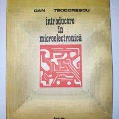 Introducere in microelectronica - Dan Teodorescu Ed. Facla 1985 - Carti Electronica