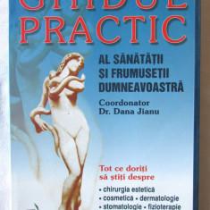 GHIDUL PRACTIC AL SANATATII SI FRUMUSETII DUMNEAVOASTRA, Coord. Dana Jianu, 2005 - Carte Dermatologie si venerologie