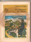 (C5011) PE DRUMURI DE MUNTE DE CALISTRAT HOGAS, EDITURA ION CREANGA, 1976