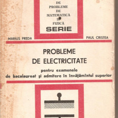 (C4964) PROBLEME DE ELECTRICITATE PENTRU EXAMENELE DE BACALAUREAT SI ADMITERE IN INVATAMANTUL SUPERIOR DE MARIUS PREDA SI PAUL CRISTEA, 1978 - Carti Electrotehnica