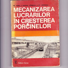 Tr. Raba - MECANIZAREA LUCRARILOR IN CRESTEREA PORCINELOR - Ed. Ceres, 1978 - Carti Zootehnie