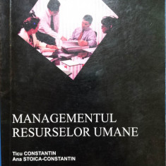 MANAGEMENTUL RESURSELOR UMANE - Ticu Constantin, Ana Stoica-Constantin - Carte Resurse umane