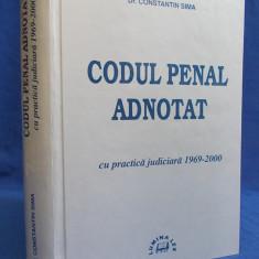 DR.CONSTANTIN SIMA - CODUL PENAL ADNOTAT * CU PRACTICA JUDICIARA 1969-2000 - BUCURESTI - 2000 - Carte Codul penal adnotat