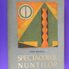 SPECTACOLUL NUNTILOR Ioan Meitoiu - Carte traditii populare