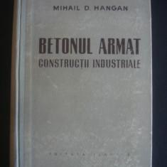 MIHAIL D. HANGAN - BETONUL ARMAT CONSTRUCTII INDUSTRIALE