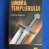 NURIA MASOT - UMBRA TEMPLIERULUI ( ROMAN ) - BUCURESTI - 2009