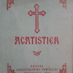 ACATISTIER - Editura Arhiepiscopiei Tomisului - Carti bisericesti