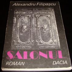 SALONUL - Alexandru Filipascu - Roman, Anul publicarii: 1986
