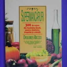 SUPERMANCARURI 300 DE RETETE Dolores Riccio Retete culinare