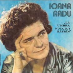 Ioana Radu - La Umbra Nucului Batrin / Batran (Vinyl) - Muzica Populara electrecord, VINIL