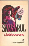 (C5427) SAMSARUL DE C. BARBUCEANU, EDITURA CARTEA ROMANEASCA, 1975