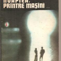 (C5433) NOAPTEA, PRINTRE MASINI DE CORNELIU OMESCU, EDITURA CARTEA ROMANEASCA, 1977