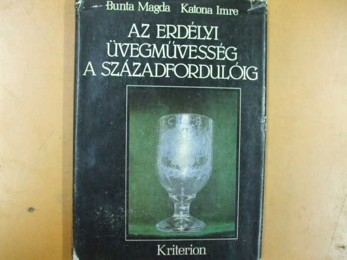 Album sticlarie Ardeal Transilvania Az Erdely uvegmuvesseg a szazadforduloig Bucuresti 1983