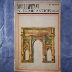 MARI CAPITANI AI LUMII ANTICE/VOLUMUL 3/D.TUDOR C16 867 - Istorie