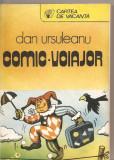 (C5445) COMIC VOIAJOR DE DAN URSULEANU, EDITURA SPORT-TURISM, 1987