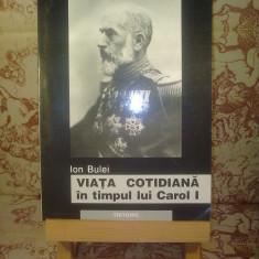 Ion Bulei - Viata cotidiana in timpul lui Carol I - Istorie