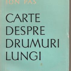 (C5422) CARTE DESPRE DRUMURI LUNGI DE ION PAS, EDITURA PENTRU LITERATURA, 1965 - Carte de calatorie