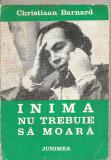 (C5438) INIMA NU TREBUIE SA MOARA DE CHRISTIAAN BARNARD, EDITURA JUNIMEA, 1972, Alta editura