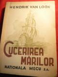 Hendrik Van Loon - Cucerirea Marilor - Ed. Nationala Mecu 1945