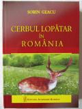 """""""CERBUL LOPATAR IN ROMANIA"""", Sorin Geacu, 2012. Cu autograf.  Absolut noua, Alta editura"""