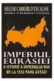 Helene Carrere D'Encausse  -  Imperiul Eurasiei. O istorie a Imperiului Rus de la 1552 pana astazi