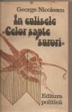 """(C5522) IN CULISELE """"CELOR SAPTE SURORI"""" DE GEORGE NICOLESCU, EDITURA POLITICA, 1984"""