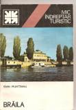 (C5535) MIC INDREPTAR TURISTIC. BRAILA DE IOAN MUNTEANU, EDITURA SPORT-TURISM, 1984, Alta editura