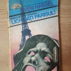 LICHIDATI PARISUL de SVEN HASSEL, Bucuresti 1991 - Roman