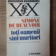 TOTI OAMENII SUNT MURITORI de SIMONE DE BEAUVOIR, 1976 - Roman