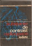 (C5510) SUBSTANTE DE CONTRAST RADIOOPACE IODATE DE I. BIRZU SI V. SAVA, EDITURA MEDICALA, 1973, Alta editura