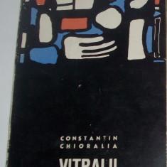 CONSTANTIN CHIORALIA-VITRALII (VERSURI vol. debut 1967/coperta VIOREL MARGINEAN)