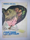 Carte povesti  - Prietenii lui Arthur - Rodica Braga Editura Ion Creanga 1986, Alta editura
