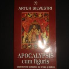 ARTUR SILVESTRI - APOCALYPSIS CUM FIGURIS * SAPTE NUVELE FANTASTICE CU PROLOG SI EPILOG