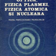 Optica, fizica plasmei, fizica atomica si nucleara - Carte Fizica