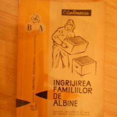 C. ANTONESCU--INGRIJIREA FAMILIILOR DE ALBINE - Carti Zootehnie