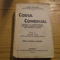 CODUL COMERCIAL * Adnotat cu Jurisprudenta, Doctrina Romana si Straina, Text Austriac si Ungar * Vol I Art. 1- 45 -- Eftimie Antonescu -- 1925, 708 p - Carte Drept comercial