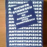K1 ANTIMETAFIZICA - Nichita Stanescu insotit de Aurelian Titu Dumitrescu - Roman, Anul publicarii: 1985