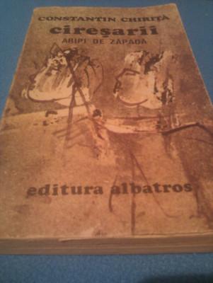 CONSTANTIN CHIRITA - CIRESARII VOL 4 ARIPI DE ZAPADA,EDITURA ALBATROS 1985 foto