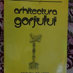 Arhitectura Gorjului ( cu numeroase figuri)- Ghe.Focsa,Ioan Godea