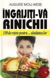 Auguste Moll-Weiss - Ingrijiti-va rinichii - 150 de retete pentru...